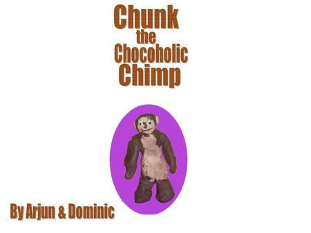 Once, there was a chocoholic chimp called Chunk.