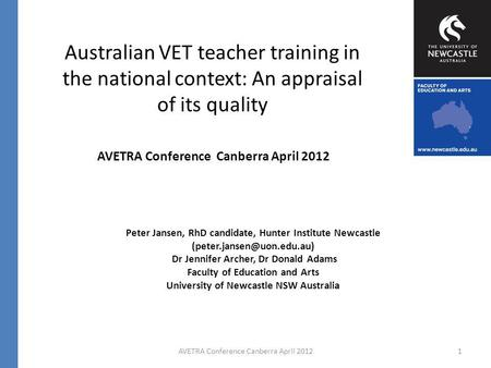 Australian VET teacher training in the national context: An appraisal of its quality Peter Jansen, RhD candidate, Hunter Institute Newcastle