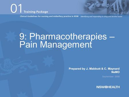 Prepared by J. Mabbutt & C. Maynard NaMO September 2008 9: Pharmacotherapies – Pain Management.