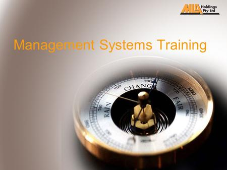 Management Systems Training. MLA's Management System consists of three components. QUALITY OH&S ENVIRONMENTAL MANAGEMENT The Management System is structured.
