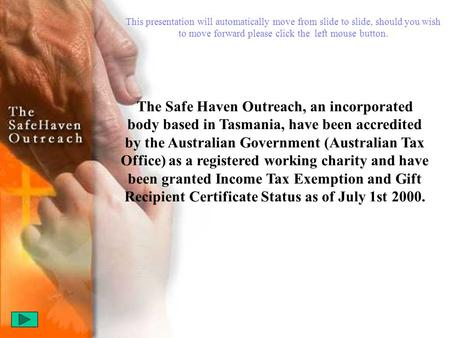 The Safe Haven Outreach, an incorporated body based in Tasmania, have been accredited by the Australian Government (Australian Tax Office) as a registered.