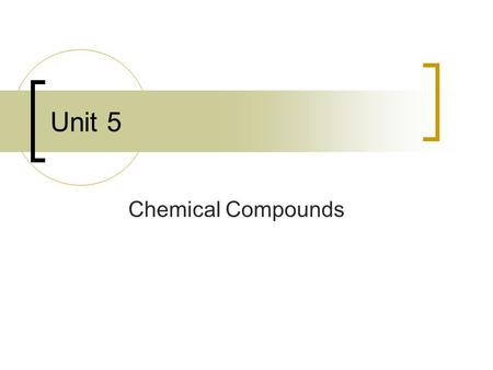 Unit 5 Chemical Compounds. Compounds Most elements are not found separately but combined in a compound with something else The reason for this is the.