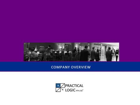 COMPANY OVERVIEW. T HIS IS P RACTICAL L OGIC P TY L TD Practical Logic is a specialist business consultancy providing thought leadership and management.