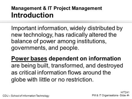 CDU – School of Information Technology HIT241 PM & IT Organisations - Slide 1 Management & IT Project Management Introduction Important information, widely.