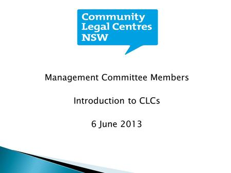 Management Committee Members Introduction to CLCs 6 June 2013.