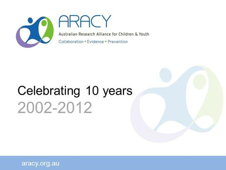 "Aracy.org.au Celebrating 10 years 2002-2012. ""... a national research partnership for developmental health and wellbeing is being planned for Australia..."