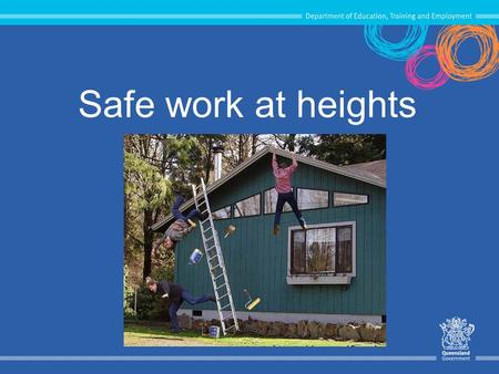 Safe work at heights. Falls Are a major cause of work related fatalities and serious injuries in Australia. Within the Department, falls from height accounts.