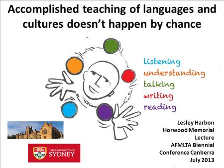 Accomplished teaching of languages and cultures doesn't happen by chance Lesley Harbon Horwood Memorial Lecture AFMLTA Biennial Conference Canberra July.