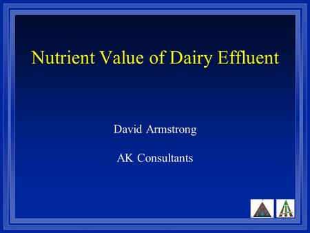Nutrient Value of Dairy Effluent David Armstrong AK Consultants.