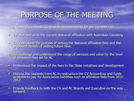 1 PURPOSE OF THE MEETING This meeting is intended to provide an opportunity for our members to; Be informed as to the current status of affiliation with.