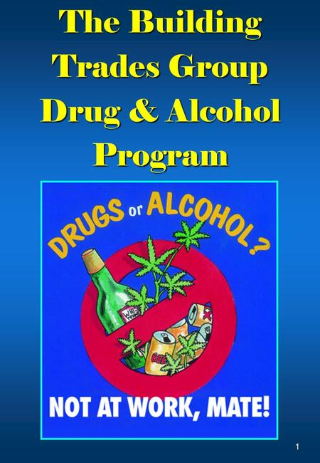 1 The Building Trades Group Drug & Alcohol Program.