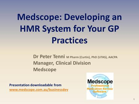 Medscope: Developing an HMR System for Your GP Practices Dr Peter Tenni M Pharm (Curtin), PhD (UTAS), AACPA Manager, Clinical Division Medscope 1 Presentation.