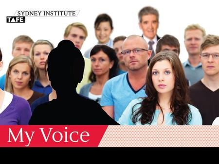 My Voice is Sydney Institute's staff survey Your opportunity to have your say Voluntary Online Confidential Open to all levels and categories of Institute.
