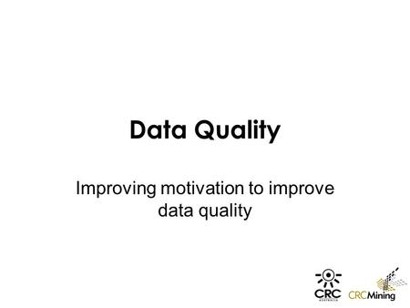 Data Quality Improving motivation to improve data quality.
