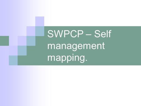 SWPCP – Self management mapping.. Self management – What is it?  Self - management is defined as the task that individuals must undertake to live with.