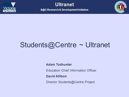 Research & Development Initiative Ultranet ~ Ultranet Adam Todhunter Education Chief Information Officer David Allibon Director