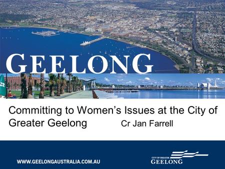 Committing to Women's Issues at the City of Greater Geelong Cr Jan Farrell.