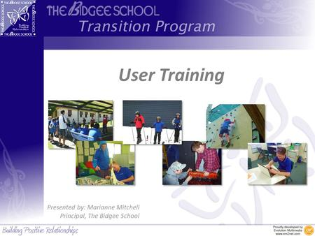 User Training Presented by: Marianne Mitchell Principal, The Bidgee School.
