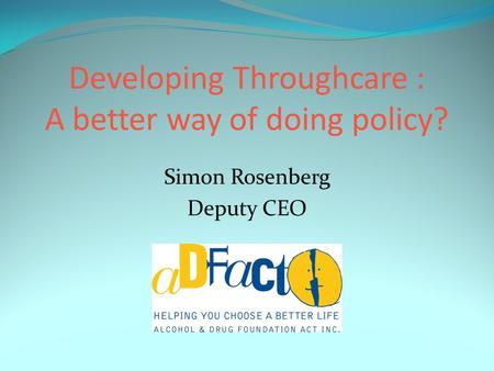 Simon Rosenberg Deputy CEO Developing Throughcare : A better way of doing policy?