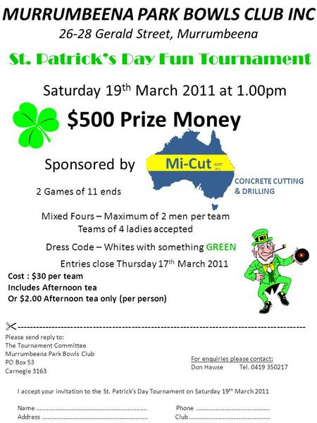 MURRUMBEENA PARK BOWLS CLUB INC 26-28 Gerald Street, Murrumbeena St. Patrick's Day Fun Tournament Sponsored by Saturday 19 th March 2011 at 1.00pm $500.