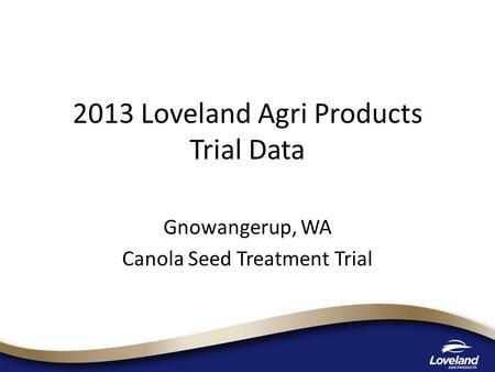 2013 Loveland Agri Products Trial Data Gnowangerup, WA Canola Seed Treatment Trial.