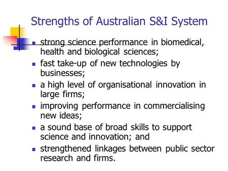 Strengths of Australian S&I System strong science performance in biomedical, health and biological sciences; fast take-up of new technologies by businesses;