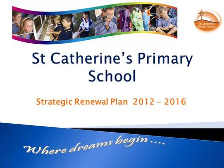 Strategic Renewal Plan 2012 - 2016. Goal: Maintain a strong Christian community where spiritual growth of all members is fostered.