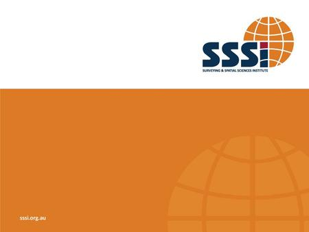 sssi.org.au The Surveying & Spatial Sciences Institute (SSSI) is Australia's peak body representing the interests of surveying and spatial science professionals,