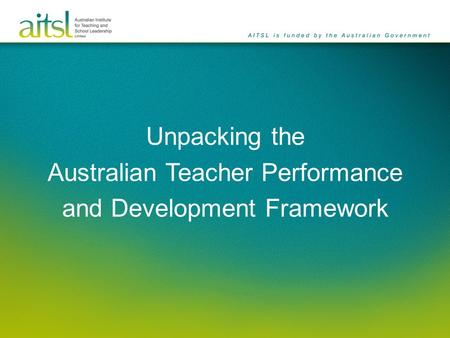 Unpacking the Australian Teacher Performance and Development Framework.