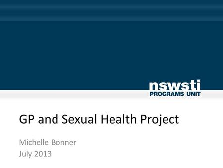 GP and Sexual Health Project Michelle Bonner July 2013.