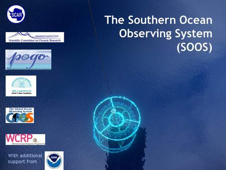 The Southern Ocean Observing System (SOOS) With additional support from.