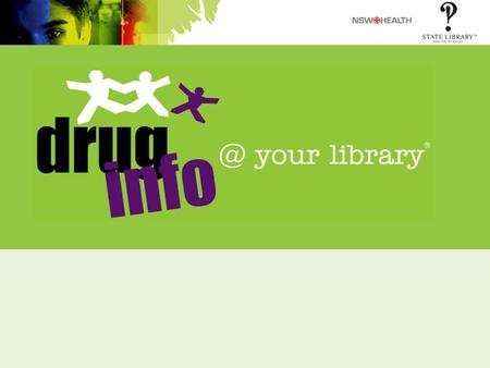 What is drug your library? Up-to-date Easy-to-read quality drug and alcohol resources for the NSW community.