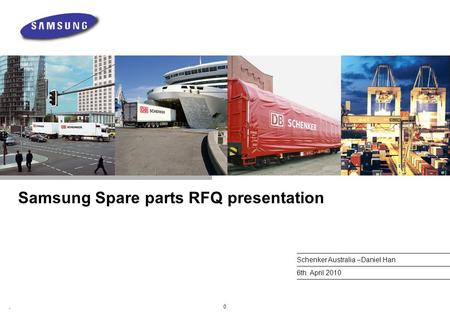 0, Samsung Spare parts RFQ presentation Schenker Australia –Daniel Han 6th. April 2010.