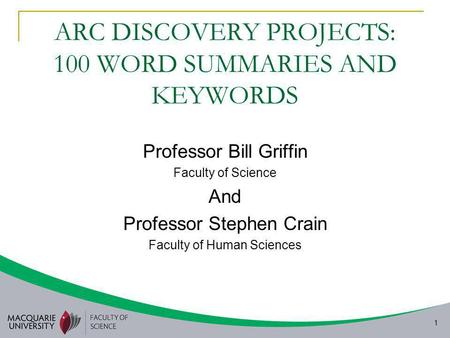 1 ARC DISCOVERY PROJECTS: 100 WORD SUMMARIES AND KEYWORDS Professor Bill Griffin Faculty of Science And Professor Stephen Crain Faculty of Human Sciences.