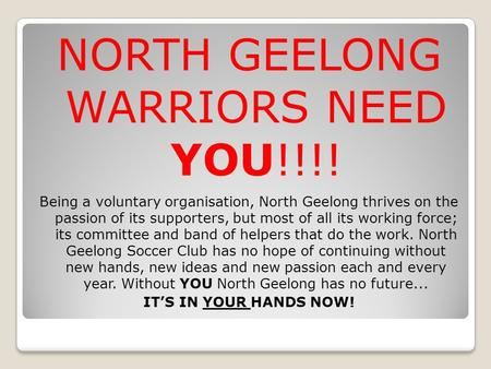 NORTH GEELONG WARRIORS NEED YOU!!!! Being a voluntary organisation, North Geelong thrives on the passion of its supporters, but most of all its working.
