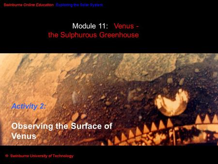 Module 11: Venus - the Sulphurous Greenhouse Activity 2: Observing the Surface of Venus.