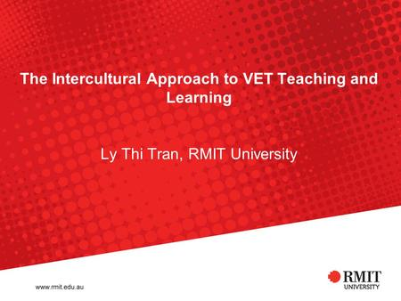 The Intercultural Approach to VET Teaching and Learning Ly Thi Tran, RMIT University.