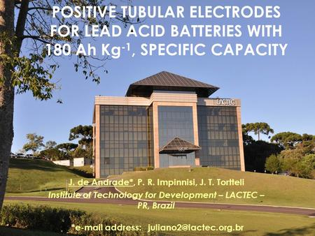 POSITIVE TUBULAR ELECTRODES FOR LEAD ACID BATTERIES WITH 180 Ah Kg -1, SPECIFIC CAPACITY J. de Andrade*, P. R. Impinnisi, J. T. Tortteli Institute of Technology.