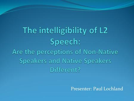 Presenter: Paul Lochland. Contents Trends & Perspectives Definitions Listener factors 4 1 2 Speaker factors 3.
