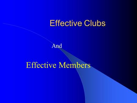 Effective Clubs Effective Members And. IS YOUR CLUB EFFECTIVE? EFFECTIVE? What does that mean? Lets see if we can make some sense of the question by looking.