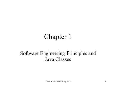 Data Structures Using Java1 Chapter 1 Software Engineering Principles and Java Classes.