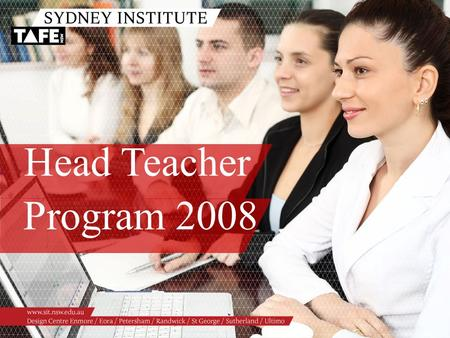 Head Teacher Program 2008. Ambition in Action www.sit.nsw.edu.au Presenters /Peter Roberts associate Director Ultimo /Julie Collareda Manager Learning.
