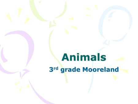 Animals 3 rd grade Mooreland. The Needs of Animals Animals have 5 basic needs –Food –Shelter –Oxygen/air –Water –Space.