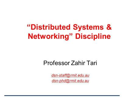 """Distributed Systems & Networking"" Discipline Professor Zahir Tari"