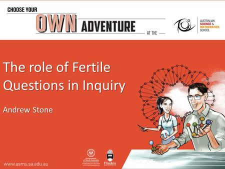 The role of Fertile Questions in Inquiry Andrew Stone.