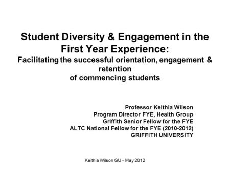 Student Diversity & Engagement in the First Year Experience: Facilitating the successful orientation, engagement & retention of commencing students Professor.