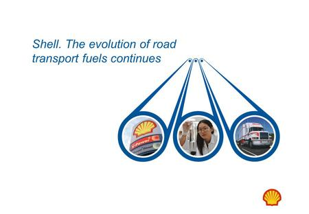 Shell. The evolution of road transport fuels continues.