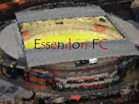 Essendon FC 1.Essendon History 2.Famous Players 3.Quick Facts 4.Pictures 5.Bibliography.