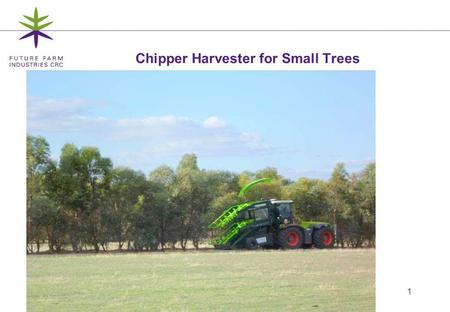 1 Chipper Harvester for Small Trees. 2 Mallee Eucalypt production for bioenergy – research and harvesting Paul Turnbull Woody Crops Program Leader The.