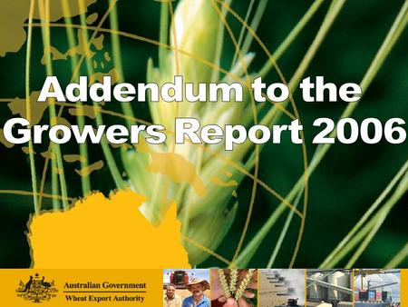 Addendum to the Growers Report 2006 Published on the WEA website 4 April 2007. Will be mailed to 26,500 growers Australia-wide.